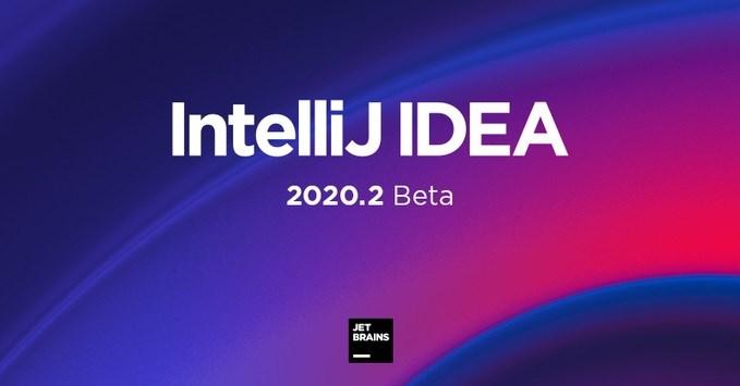Java 开发工具 IntelliJ IDEA 2020.2 Beta 2 版本发布